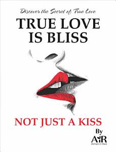True Love is Bliss Not Just a Kiss Book