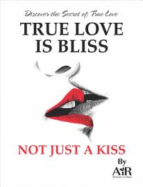 True Love Is Bliss Not Just A Kiss