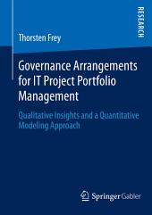 Governance Arrangements for IT Project Portfolio Management: Qualitative Insights and a Quantitative Modeling Approach