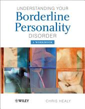 Understanding your Borderline Personality Disorder: A Workbook