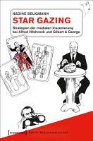 Star Gazing   Strategien der medialen Inszenierung bei Alfred Hitchcock und Gilbert   George PDF