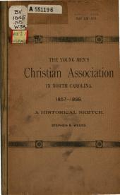 A History of the Young Men's Christian Association Movement in North Carolina, 1857-1888: Read Before the Twelfth Annual State Convention in Charlotte, N.C., April 21, 1888, and Published by the Executive Committee at the Request of the Convention