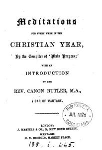 Meditations for every week in the Christian year  by the compiler of  Plain prayers   Book