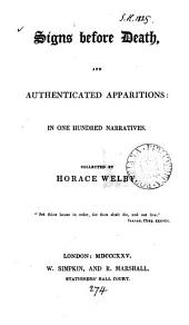 Signs before death, and authenticated apparitions: in 100 narratives, collected by Horace Welby