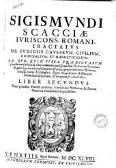 """Sigismundi Scacciae ... Tractatus de iudiciis causarum ciuilium, criminalium, et haereticalium; in quo, quid circa praedictarum causarum iudicia de iure communi; quid secundum doctorum sententias ... Liber primus \\-secundus!: """"Sigismundi Scacciae ... Tractatus de iudiciis causarum ciuilium, criminalium, et haereticalium; in quo, quid circa praedictarum causarum iudicia de iure communi; quid secundum doctorum sententias ... Liber primus \\-secundus]"""" 2, Volume 2"""