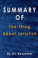 Summary Of The Thing About Jellyfish