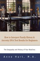 How to Interpret Family History   Ancestry DNA Test Results for Beginners PDF