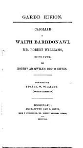 Gardd Eifion. Casgliad o waith barddonawl mr. Robert Williams, Betws Fawr, dan olyg. W. Williams
