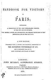 A Hand-book for Visitors to Paris: Containing a Description of the Most Remarkable Objects ... with General Advice and Information for English Travellers in that Metropolis, and on the Way to it