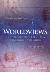 Worldviews: An Introduction to the History and Philosophy of Science, Edition 3