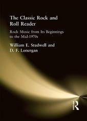 The Classic Rock and Roll Reader: Rock Music from Its Beginnings to the Mid-1970s