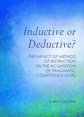 Inductive or Deductive?: The Impact of Method of Instruction on the Acquisition of Pragmatic Competence in EFL