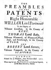 The Preambles to the Patents for Advancing the Right Honourable William Lord Dartmouth to the Dignity of Viscount Lewisham, in the County of Kent: Thomas Lord Raby, Viscount Wentworth, of Wentworth-Woodhouse, and Stainborough, in the County of York and Robert Lord Ferrers, Viscount Tamworth, in the County of Stafford