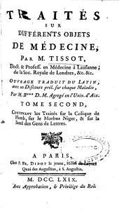 Traités sur différents objets de médecine: Contenant les traités sur la colique de plomb, sur le morbus niger et sur la santé des gens de lettres, Volume2