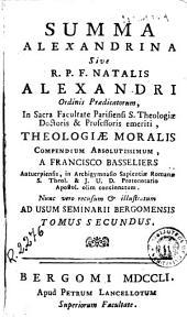 Summa alexandrina, sive R.P.F. Natalis Alexandri ... theologiae moralis compendium absolutissimum