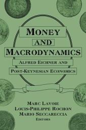 Money and Macrodynamics: Alfred Eichner and Post-Keynesian Economics