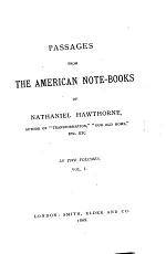 Passages from the American Note-books of Nathaniel Hawthorne ... In Two Volumes ...