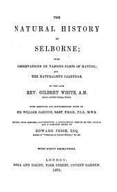 The Natural History of Selborne: With Observations on Various Parts of Nature and the Naturalist's Calendar