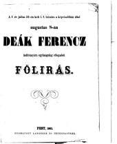 A f[olyó] év julius 21-én kelt 1. f. leiratra a képviselőház által augustus 8-án Deák Ferencz inditványára egyhangulag elfogadott Fölirás