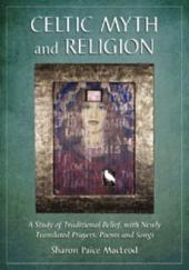 Celtic Myth and Religion: A Study of Traditional Belief, with Newly Translated Prayers, Poems and Songs