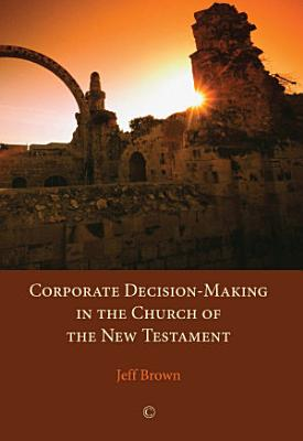 Corporate Decision Making in the Church of the New Testament