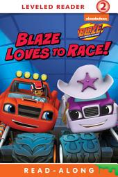 Blaze Loves to Race (Blaze and the Monster Machines)