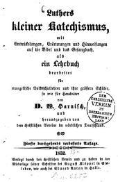 Luthers kleiner Katechismus, mit Entwickelungen, Erörterungen und Hinweisungen auf die Bibel und das Gesangbuch, als ein Lehrbuch bearbeitet für evangelische Volksschullehrer und ihre grössern Schüler, sowie für Hausväter von W. Harnisch, und herausgegeben von dem christlichen Vereine im nördlichen Deutschland