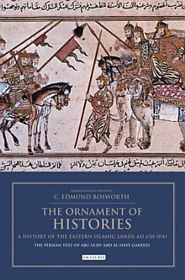 The Ornament of Histories  A History of the Eastern Islamic Lands AD 650 1041 PDF