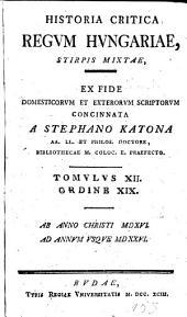 Historia critica regum Hungariae ex fide domesticorum et exterorum scriptorum concinnata a Stephano Katona: Stirpis mixtae. 12 vol. 1788-93