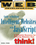 Web Developer.com Guide to Building Intelligent Web Sites with JavaScript