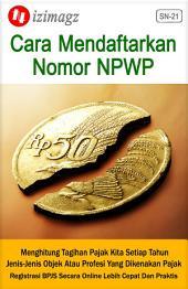 Cara Mendaftarkan Nomor NPWP: Registrasi BPJS Secara Online Lebih Cepat Dan Praktis. Bagaimana Menghitung Tagihan Pajak Kita Setiap Tahun? SN-21.