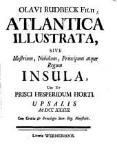Atlantica illustrata, sive illustrium, nobilium principum atque regum insula, ubi et prisci Hesperidum horti