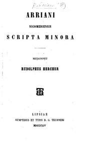 Arriani ... scripta minora. Recognovit Rudolphus Hercher