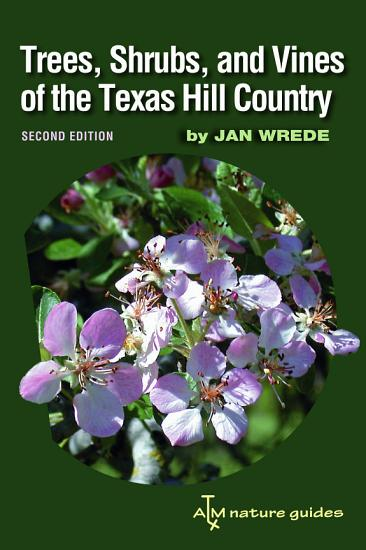 Trees  Shrubs  and Vines of the Texas Hill Country PDF