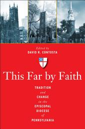 This Far by Faith: Tradition and Change in the Episcopal Diocese of Pennsylvania