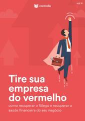 Tire sua empresa do vermelho: Como recuperar o fôlego e recuperar a saúde financeira do seu negócio