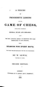 A Series of Progressive Lessons on the Game of Chess: Containing Numerous General Rules and Remarks