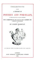 Collections Towards a History of Pottery and Porcelain, in the 15th, 16th, 17th, and 18th Centuries: With a Description of the Manufacture, a Glossary, and a List of Monograms