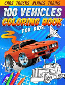 100 Vehicles Coloring Book for Kids