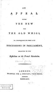 An Appeal from the New to the Old Whigs, in Consequence of Some Late Discussions in Parliament, Relative to the Reflections on the French Revolution: Issue 2