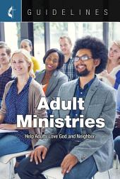Guidelines Adult Ministries: Help Adults Love God and Neighbor