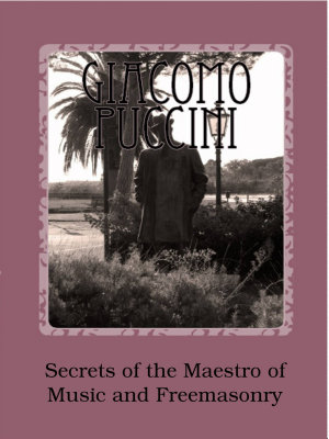 Giacomo Puccini   Secrets of the Maestro of Music and Freemasonry