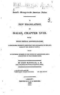 Isiah s Message to the American Nation  A new translation  of Isaiah  chapter XVIII      with an universal summons to the Battle of Armageddon     By John McDonald PDF
