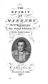 The Spirit of Masonry in moral and elucidatory lectures. (Appendix. A letter from ... John Locke ... with an old manuscript on the subject of Free-Masonry, etc.)