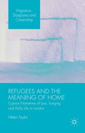 Refugees and the Meaning of Home: Cypriot Narratives of Loss, Longing and Daily Life in London