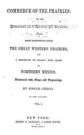 Commerce of the Prairies, Or, The Journal of a Santa Fé Trader: During Eight Expeditions Across the Great Western Prairies, and a Residence of Nearly Nine Years in Northern Mexico ...