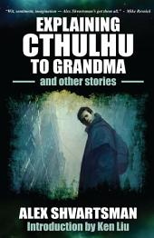 Explaining Cthulhu to Grandma and Other Stories