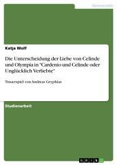 """Die Unterscheidung der Liebe von Celinde und Olympia in """"Cardenio und Celinde oder Unglücklich Verliebte"""": Trauerspiel von Andreas Gryphius"""
