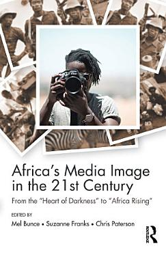 Africa s Media Image in the 21st Century PDF
