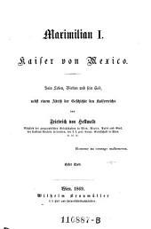 Maximilian I. Kaiser von Mexiko: Band 1